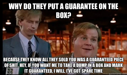 Image result for guaranteed piece of shit quote tommy boy